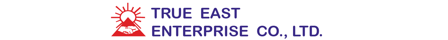 TRUE  EAST  ENTERPRISE  Co., Ltd